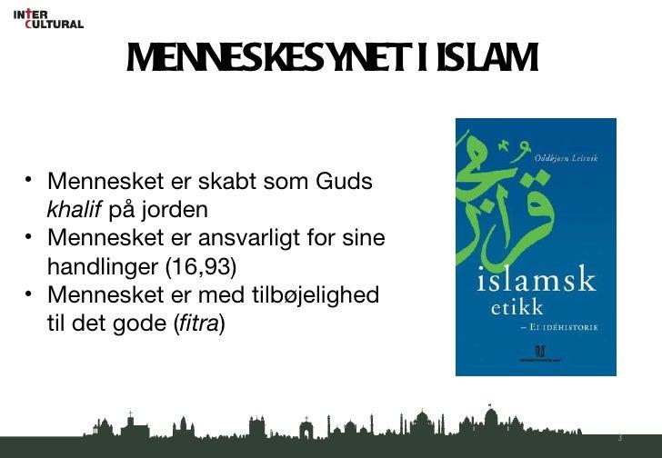 MENNESKESYNET I ISLAM <ul><li>Mennesket er skabt som Guds  khalif  på jorden </li></ul><ul><li>Mennesket er ansvarligt for...
