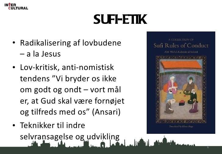 """SUFI-ETIK <ul><li>Radikalisering af lovbudene – a la Jesus </li></ul><ul><li>Lov-kritisk, anti-nomistisk tendens """"Vi bryde..."""