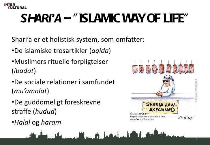 "SHARI'A  – ""ISLAMIC WAY OF LIFE"" <ul><li>Shari'a er et holistisk system, som omfatter: </li></ul><ul><li>De islamiske tros..."