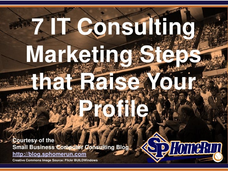 SPHomeRun.com         7 IT Consulting         Marketing Steps         that Raise Your              Profile  Courtesy of th...