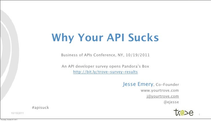 Why Your API Sucks                                         Business of APIs Conference, NY, 10/19/2011                    ...