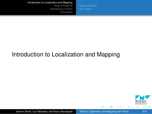 Introduction to Localization and Mapping ROS & PhaROS Developing in Pharo Conclusion What is SLAM? Our robots Introduction...