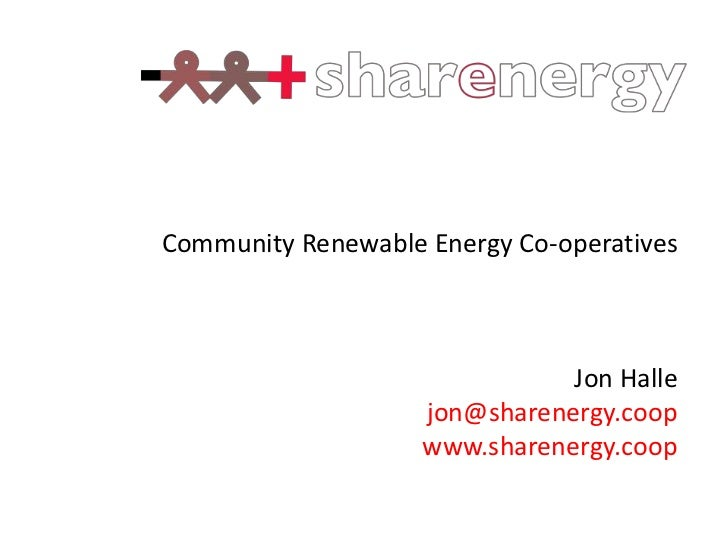 Community Renewable Energy Co-operatives                               Jon Halle                    jon@sharenergy.coop   ...