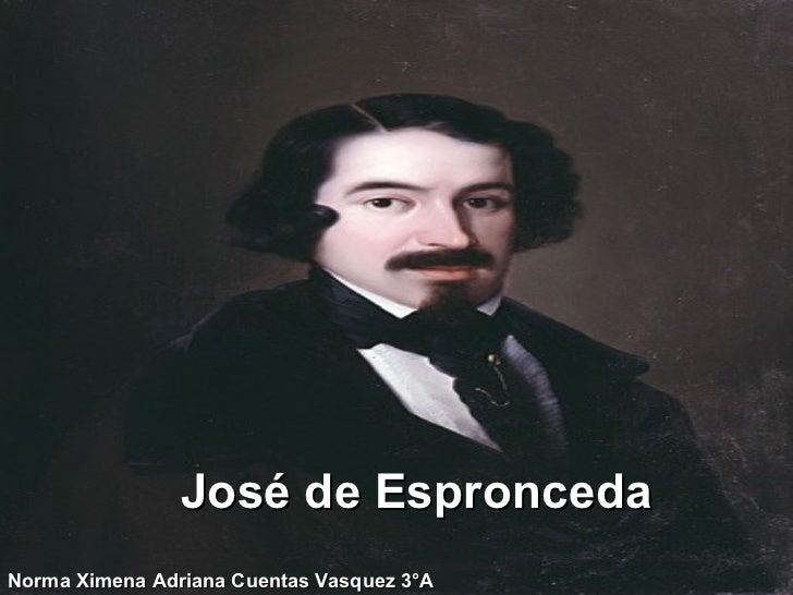 José de Espronceda Norma Ximena Adriana Cuentas Vasquez 3°A