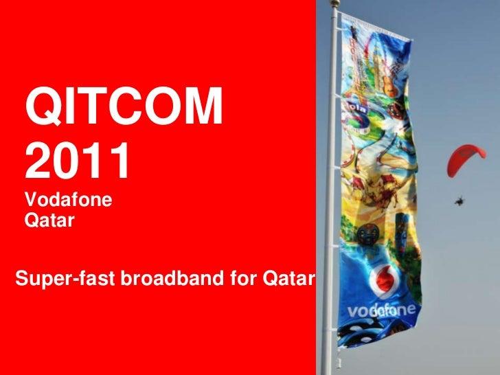 QITCOM 2011Vodafone Qatar<br />Super-fastbroadbandfor Qatar<br />