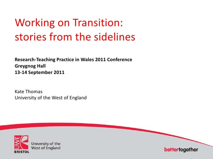 Working on Transition:<br />stories from the sidelines<br />Research-Teaching Practice in Wales 2011 Conference<br />Greyg...