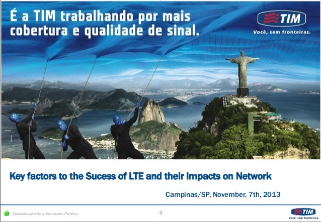 TLCne-051027-P0  Key factors to the Sucess of LTE and their impacts on Network Campinas/SP, November, 7th, 2013 Classifica...