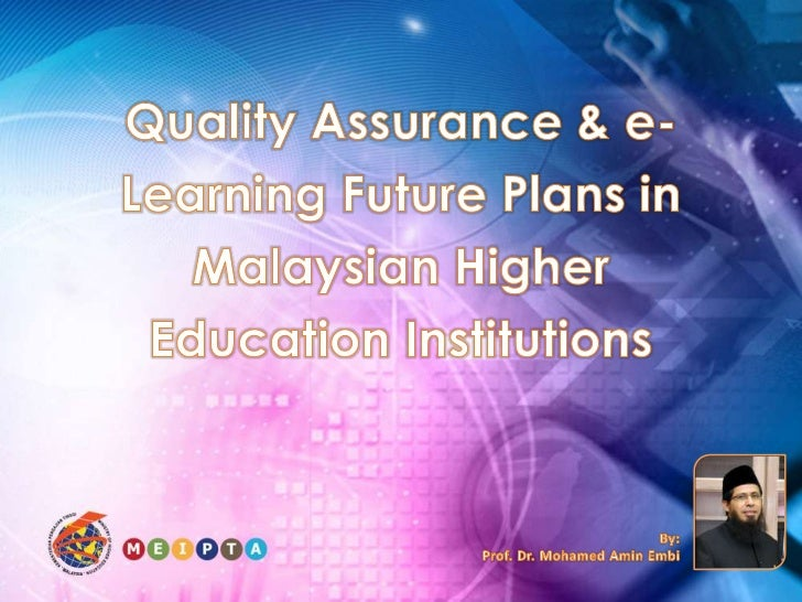 Quality Assurance & e-Learning Future Plans in Malaysian Higher Education Institutions<br />By:<br />Prof. Dr. Mohamed Ami...