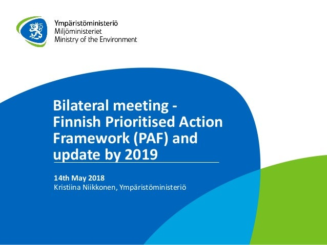 Bilateral meeting - Finnish Prioritised Action Framework (PAF) and update by 2019 14th May 2018 Kristiina Niikkonen, Ympär...