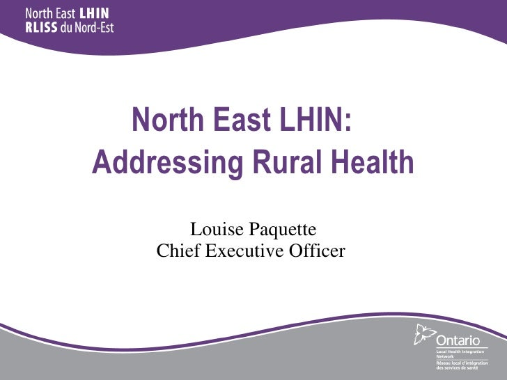 North East LHIN:  Addressing Rural Health   Louise Paquette Chief Executive Officer