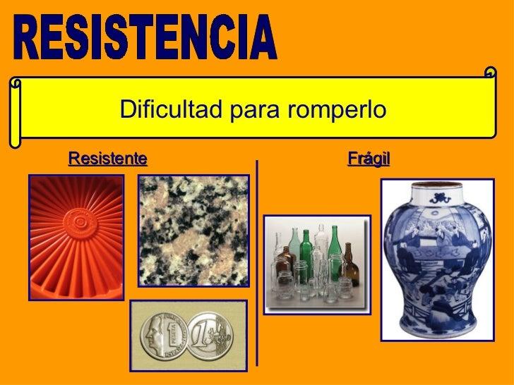 Dificultad para   romperlo RESISTENCIA Resistente Frágil