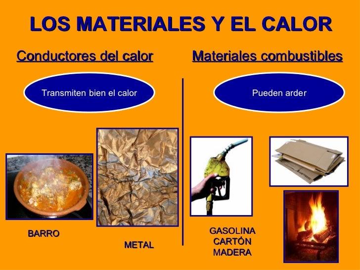 LOS MATERIALES Y EL CALOR <ul><li>Conductores del calor </li></ul><ul><li>Materiales combustibles </li></ul>Transmiten bie...