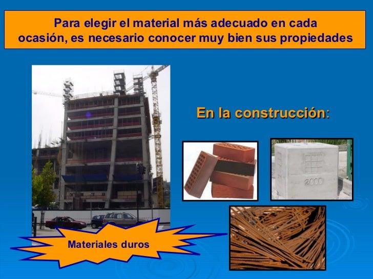 <ul><li>En la construcción : </li></ul>Para elegir el material más adecuado en cada ocasión, es necesario conocer muy bien...