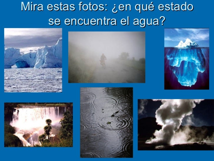 Mira estas fotos: ¿en qué estado se encuentra el agua?
