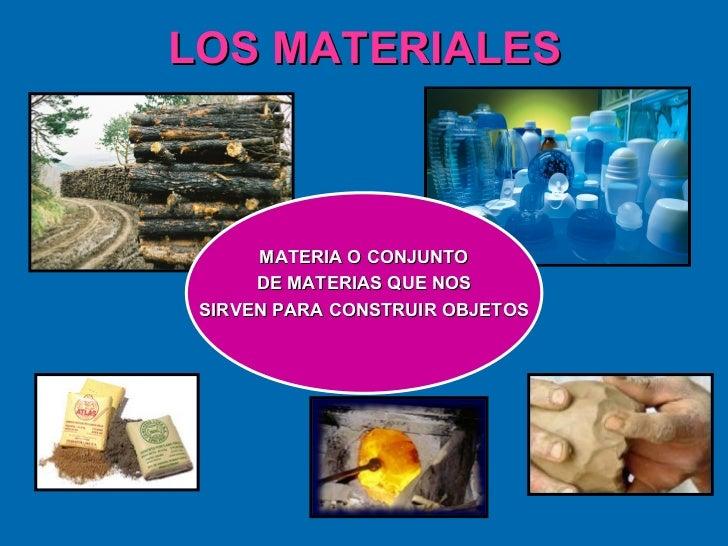 LOS MATERIALES MATERIA O CONJUNTO DE MATERIAS QUE NOS  SIRVEN PARA CONSTRUIR OBJETOS