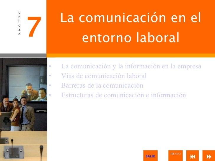 La comunicación en el entorno laboral <ul><li>La comunicación y la información en la empresa </li></ul><ul><li>Vías de com...