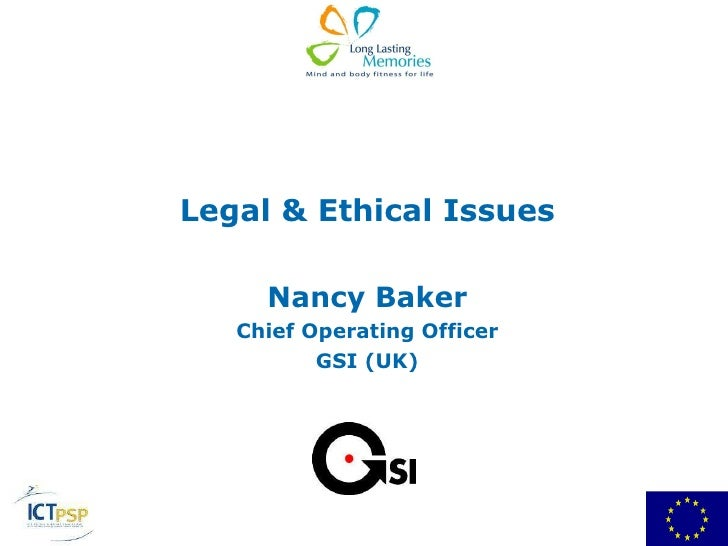 Legal & Ethical Issues Nancy Baker Chief Operating Officer GSI (UK)
