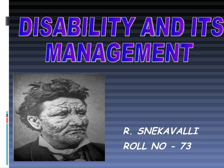 R. SNEKAVALLI ROLL NO - 73 DISABILITY AND ITS  MANAGEMENT