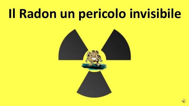 Il Radon un pericolo invisibile