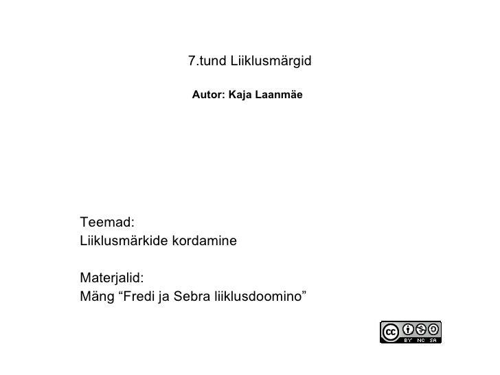 """7.tund Liiklusmärgid   Autor: Kaja Laanmäe   Teemad: Liiklusmärkide kordamine Materjalid: Mäng """"Fredi ja Sebra liiklusdoom..."""