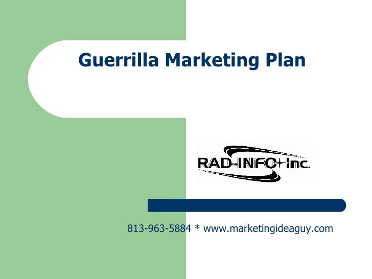 Guerrilla Marketing Plan 813-963-5884 * www.marketingideaguy.com