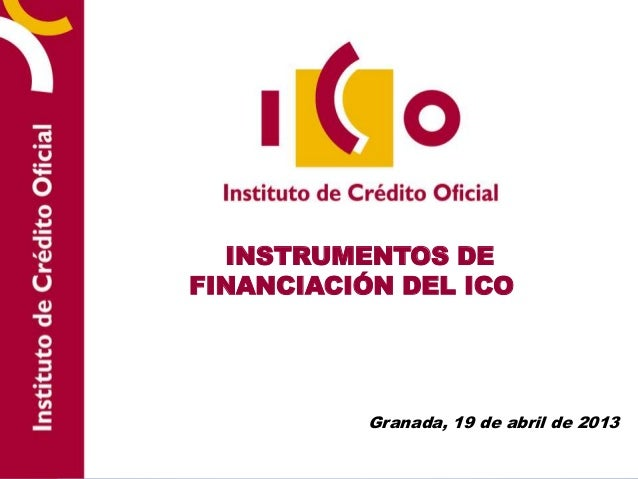 INSTRUMENTOS DEFINANCIACIÓN DEL ICOGranada, 19 de abril de 2013