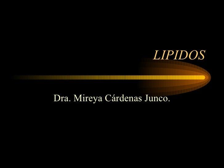 LIPIDOS Dra. Mireya Cárdenas Junco.
