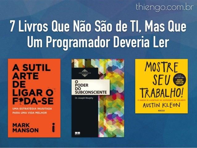 7 Livros Que Não São de TI, Mas Que Um Programador Deveria Ler thiengo.com.br