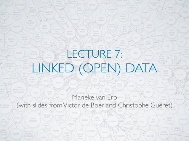 LECTURE 7:     LINKED (OPEN) DATA                     Marieke van Erp(with slides from Victor de Boer and Christophe Guéret)