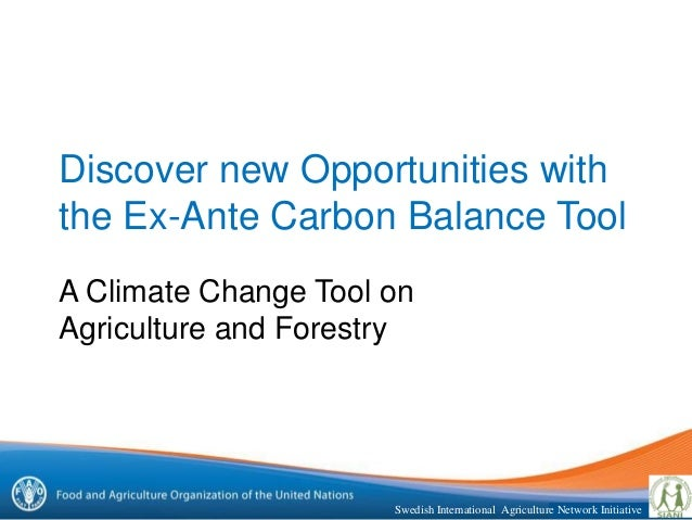 Swedish International Agriculture Network InitiativeDiscover new Opportunities withthe Ex-Ante Carbon Balance ToolA Climat...