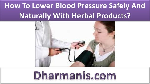 How To Lower Blood Pressure Safely And Naturally With Herbal Products?