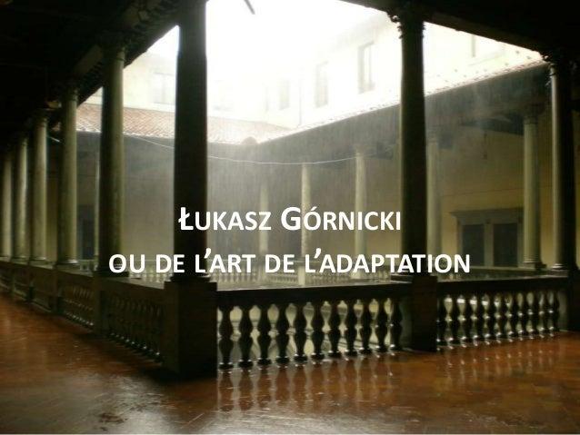 ŁUKASZ GÓRNICKI OU DE L'ART DE L'ADAPTATION