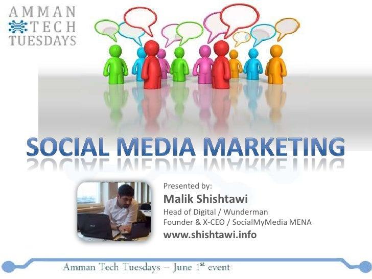 Social Media Marketing<br />Presented by:<br />MalikShishtawi<br />Head of Digital / Wunderman<br />Founder & X-CEO / Soci...