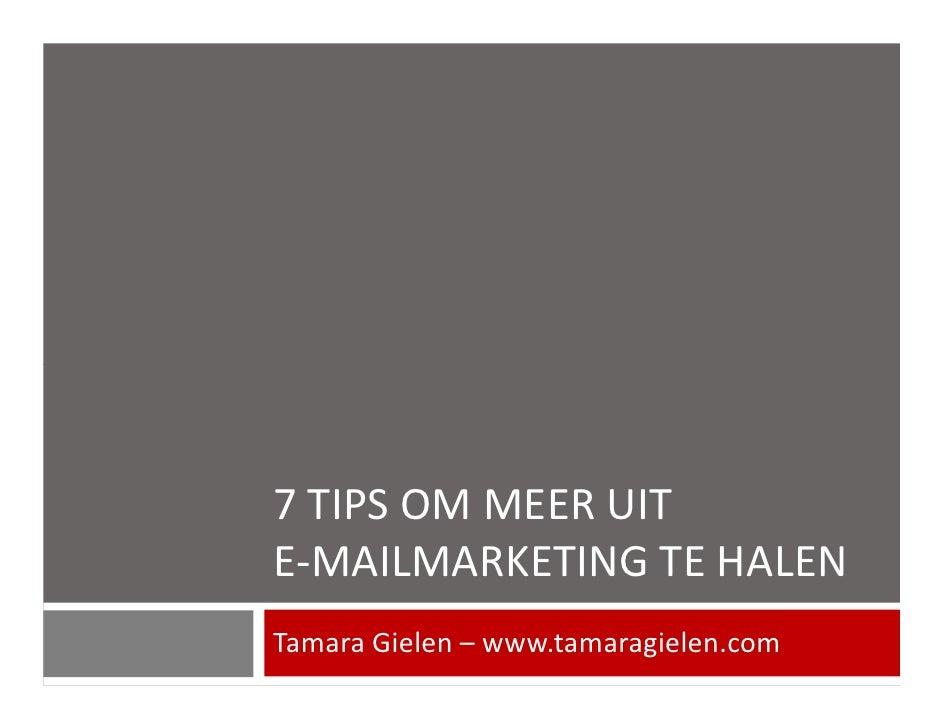 7 TIPS OM MEER UIT E-MAILMARKETING TE HALEN Tamara Gielen – www.tamaragielen.com