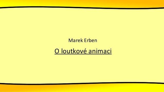 Marek Erben O loutkové animaci