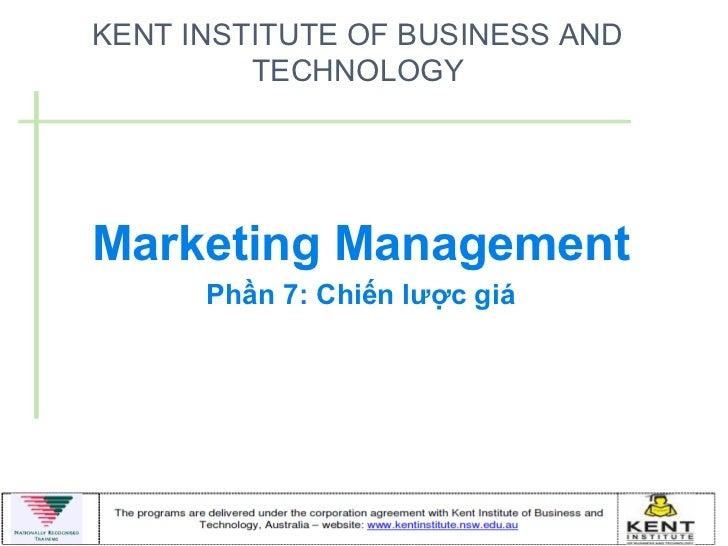 KENT INSTITUTE OF BUSINESS AND         TECHNOLOGYMarketing Management      Phần 7: Chiến lược giá