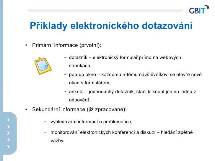 Příklady elektronického dotazování ●   Primární informace (prvotní):                        –   dotazník – elektronický fo...
