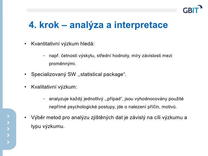 4. krok – analýza a interpretace ●   Kvantitativní výzkum hledá:           –   např. četnosti výskytu, střední hodnoty, mí...