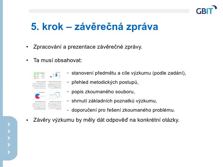 5. krok – závěrečná zpráva ●   Zpracování a prezentace závěrečné zprávy.  ●   Ta musí obsahovat:                  –   stan...