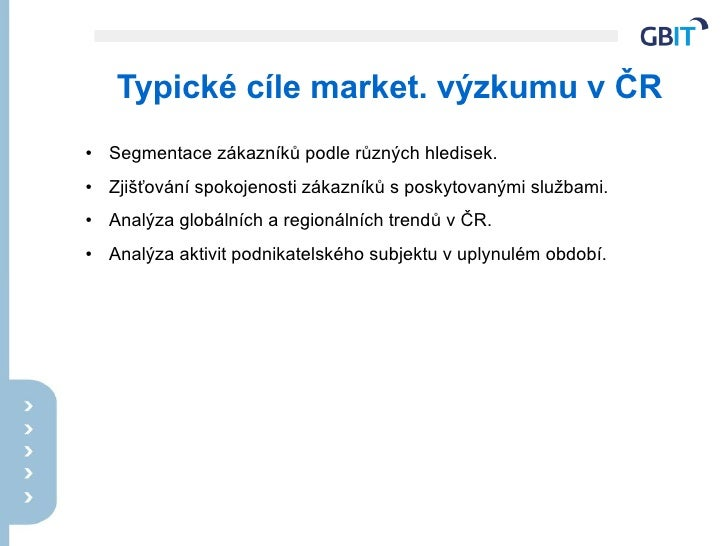 Typické cíle market. výzkumu v ČR ●   Segmentace zákazníků podle různých hledisek. ●   Zjišťování spokojenosti zákazníků s...