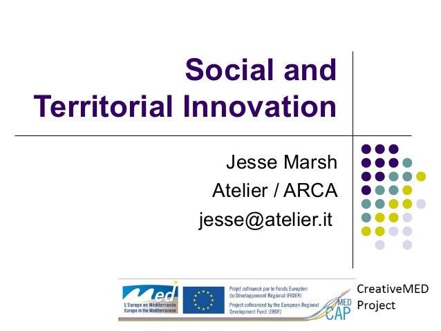 Social and Territorial Innovation Jesse Marsh Atelier / ARCA jesse@atelier.it