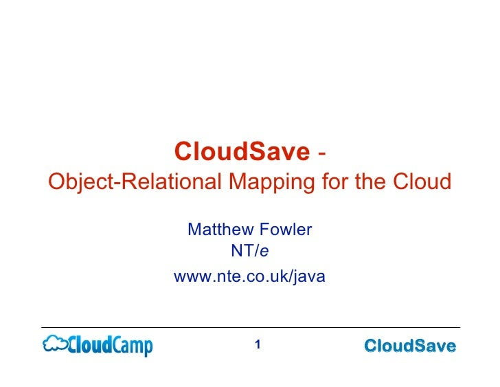 CloudSave - Object-Relational Mapping for the Cloud               Matthew Fowler                   NT/e             www.nt...