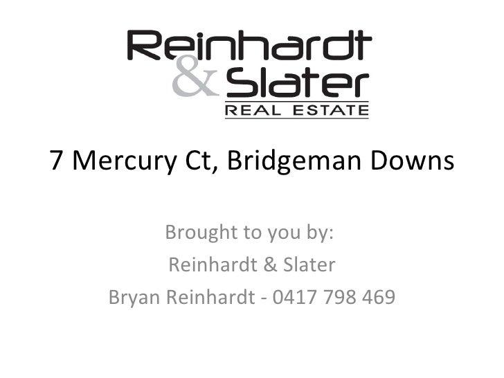 7 Mercury Ct, Bridgeman Downs Brought to you by:  Reinhardt & Slater Bryan Reinhardt - 0417 798 469