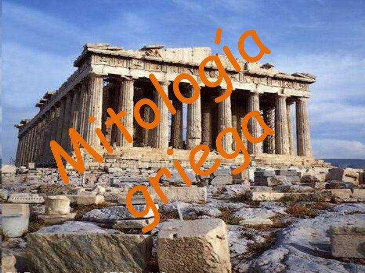 Mitología griega• Son creencias y observancias rituales de los antiguos  griegos, cuya civilización se fue configurando ha...