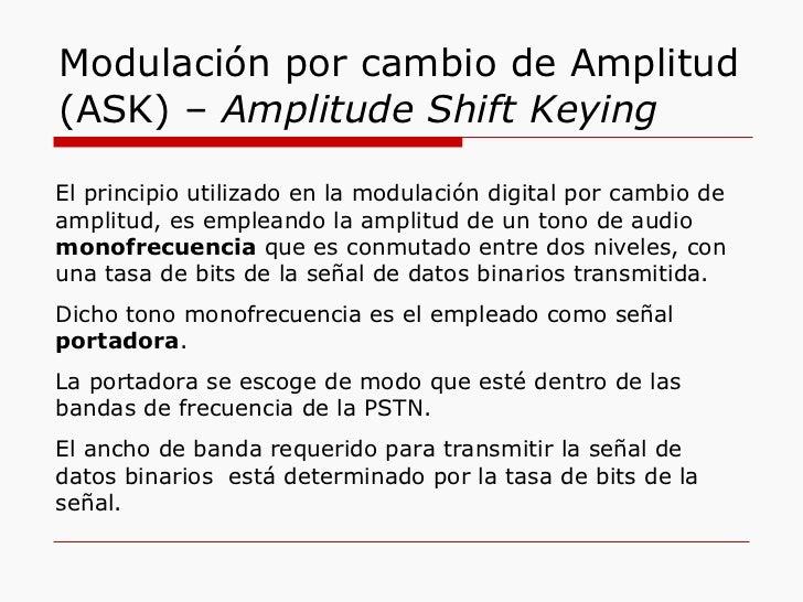 Modulación por cambio de Amplitud (ASK) –  Amplitude Shift Keying El principio utilizado en la modulación digital por camb...