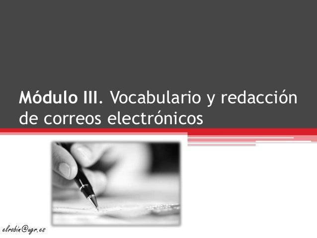 Módulo III. Vocabulario y redacción de correos electrónicos elrobin@ugr.es