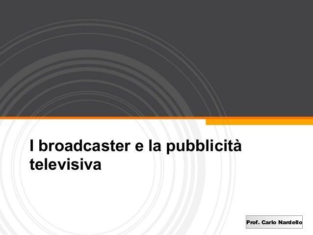 Prof. Carlo NardelloI broadcaster e la pubblicitàtelevisiva
