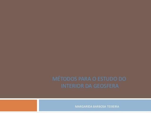 MARGARIDA BARBOSA TEIXEIRA MÉTODOS PARA O ESTUDO DO INTERIOR DA GEOSFERA