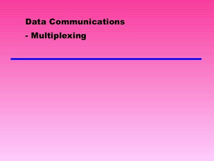 Data Communications - Multiplexing