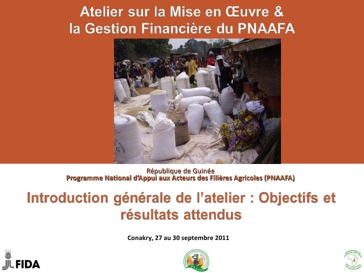 République de Guinée  Programme National d'Appui aux Acteurs des Filières Agricoles (PNAAFA)  Conakry, 27 au 30 septembre ...
